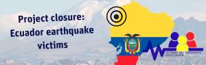 Project closure: Ecuador earthquake victims