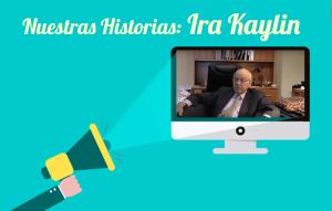 Nuestras Historias: Ira Kaylin