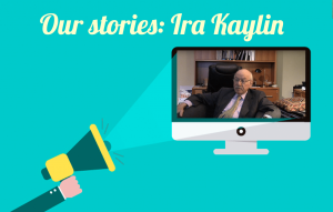 Our Stories: Ira Kaylin