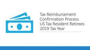 Tax Reimbursement Confirmation Process US Tax Resident Retirees  -- 2019 Tax Year