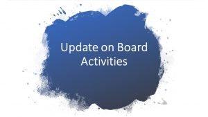 Update on Board Activities
